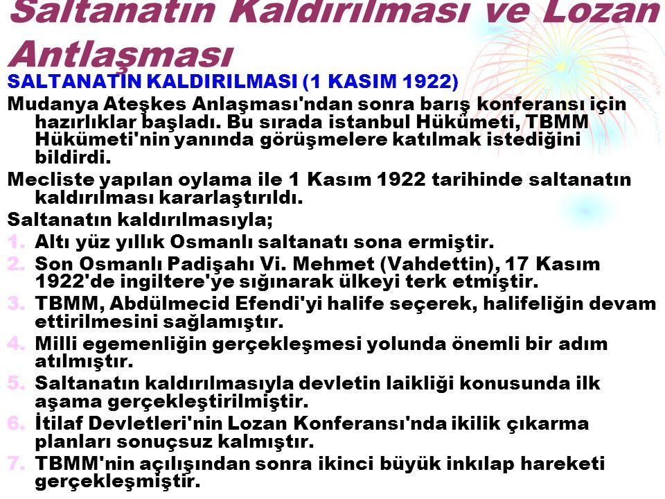Saltanatın Kaldırılması ve Lozan Antlaşması SALTANATIN KALDIRILMASI (1 KASIM 1922) Mudanya Ateşkes Anlaşması'ndan sonra barış konferansı için hazırlık