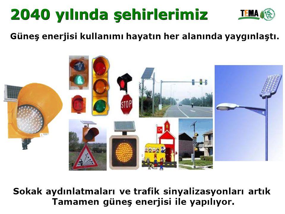 Sokak aydınlatmaları ve trafik sinyalizasyonları artık Tamamen güneş enerjisi ile yapılıyor. Güneş enerjisi kullanımı hayatın her alanında yaygınlaştı