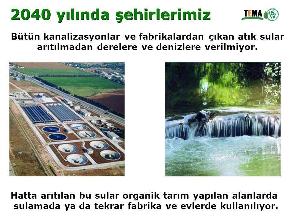 Bütün kanalizasyonlar ve fabrikalardan çıkan atık sular arıtılmadan derelere ve denizlere verilmiyor. Hatta arıtılan bu sular organik tarım yapılan al
