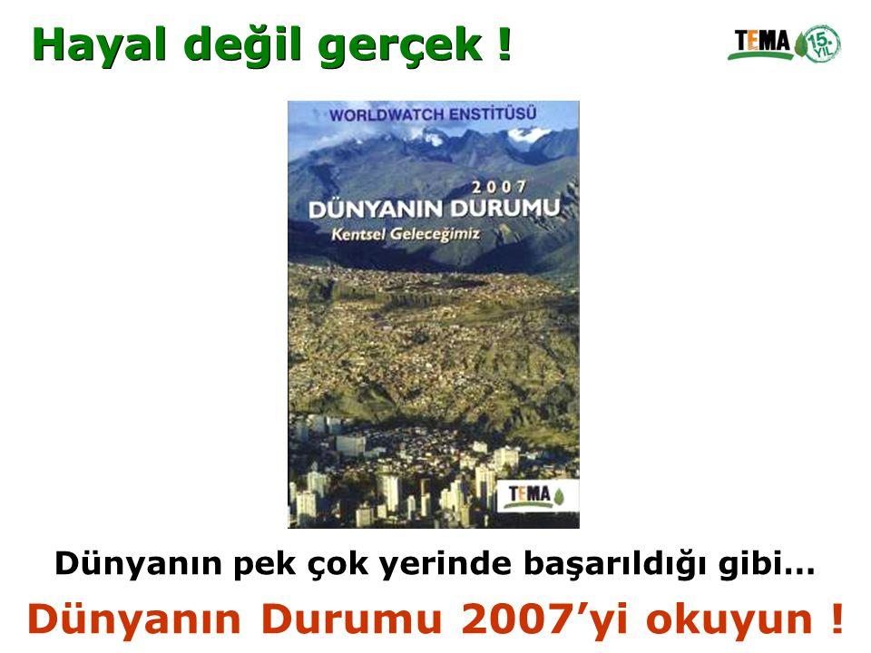 Dünyanın pek çok yerinde başarıldığı gibi… Dünyanın Durumu 2007'yi okuyun ! Hayal değil gerçek !