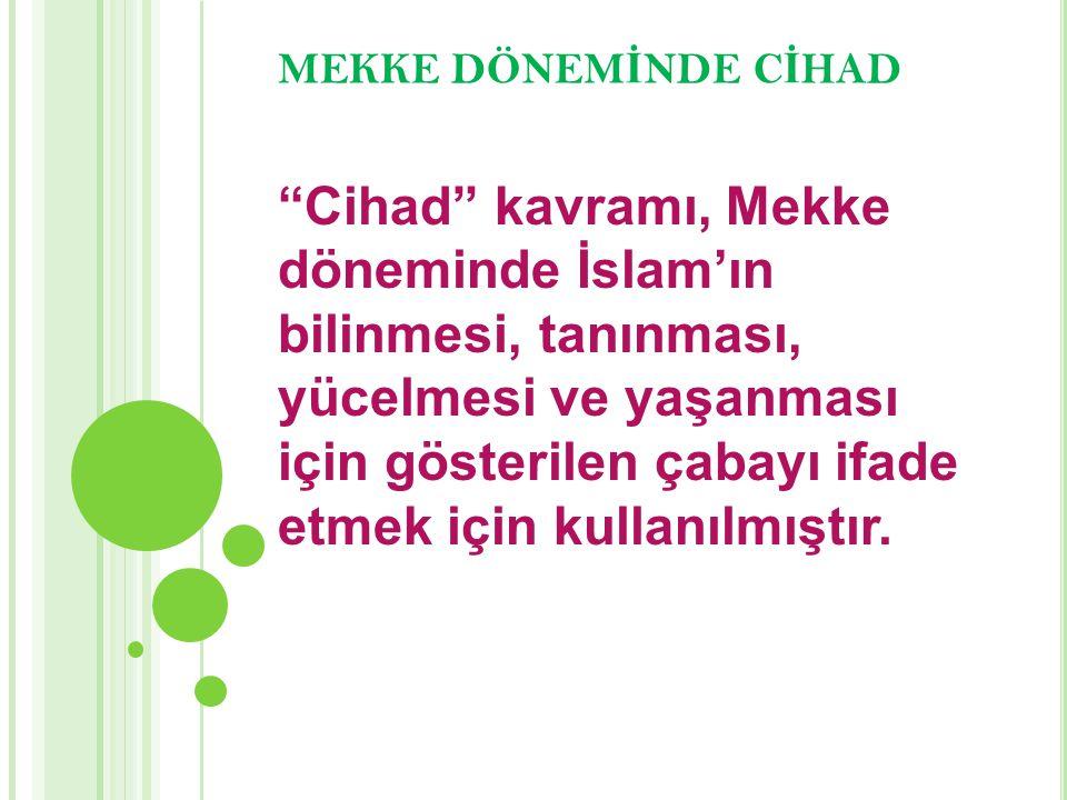 """MEKKE DÖNEM İ NDE C İ HAD """"Cihad"""" kavramı, Mekke döneminde İslam'ın bilinmesi, tanınması, yücelmesi ve yaşanması için gösterilen çabayı ifade etmek iç"""