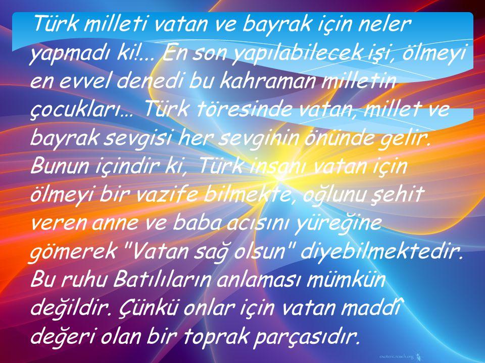 Türk milleti vatan ve bayrak için neler yapmadı ki!...
