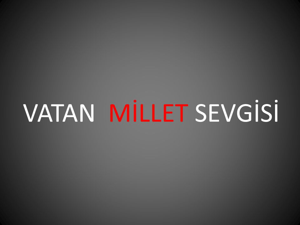 VATAN MİLLET SEVGİSİ
