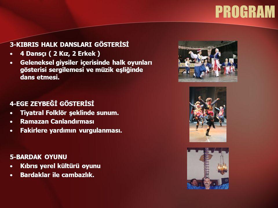PROGRAM 3-KIBRIS HALK DANSLARI GÖSTERİSİ •4 Dansçı ( 2 Kız, 2 Erkek ) •Geleneksel giysiler içerisinde halk oyunları gösterisi sergilemesi ve müzik eşl