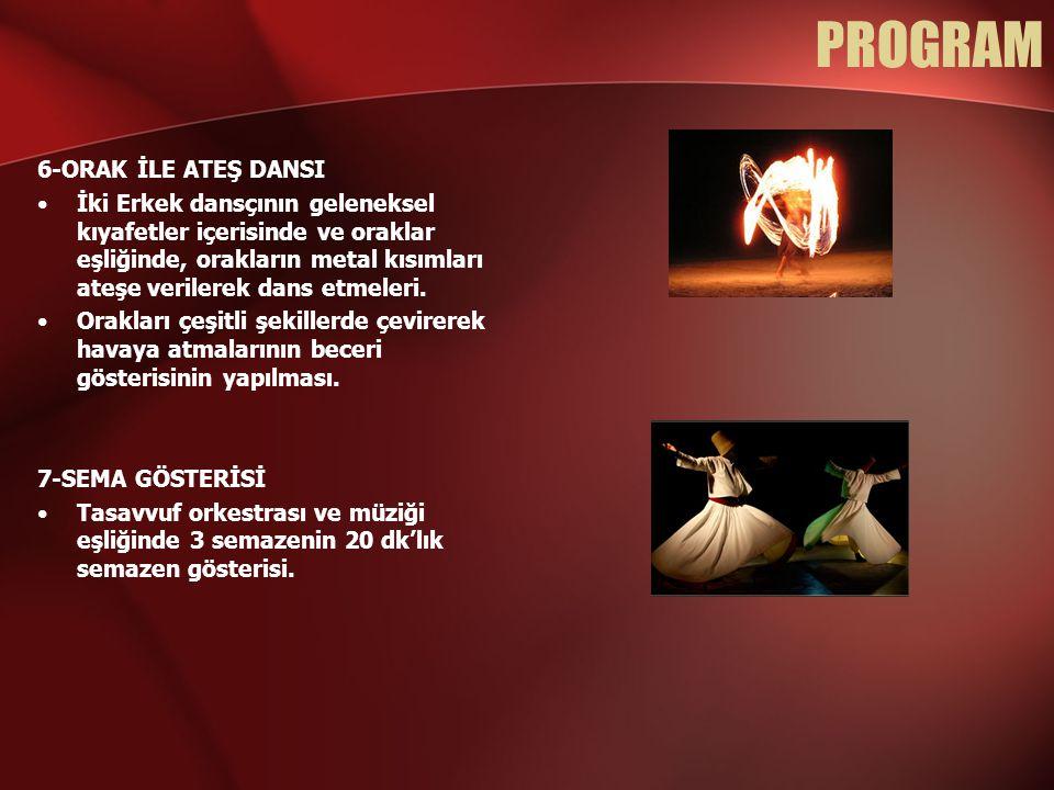 PROGRAM 6-ORAK İLE ATEŞ DANSI •İki Erkek dansçının geleneksel kıyafetler içerisinde ve oraklar eşliğinde, orakların metal kısımları ateşe verilerek da