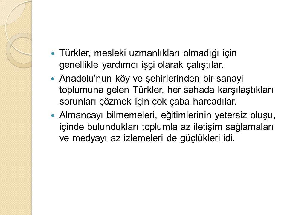  Türkler, mesleki uzmanlıkları olmadığı için genellikle yardımcı işçi olarak çalıştılar.  Anadolu'nun köy ve şehirlerinden bir sanayi toplumuna gele