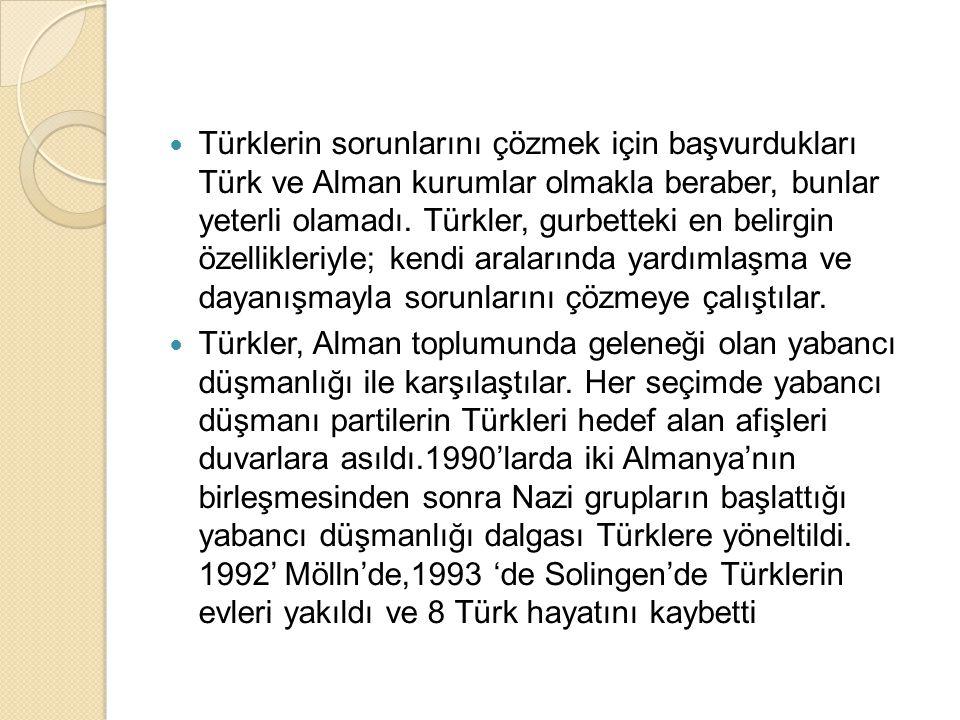  Türklerin sorunlarını çözmek için başvurdukları Türk ve Alman kurumlar olmakla beraber, bunlar yeterli olamadı. Türkler, gurbetteki en belirgin özel