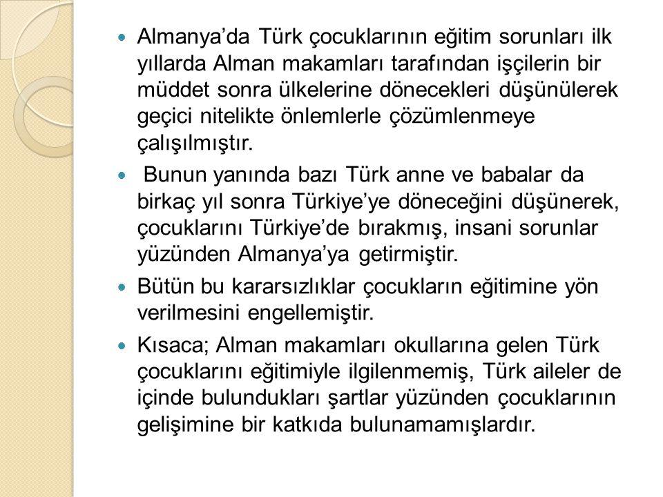  Almanya'da Türk çocuklarının eğitim sorunları ilk yıllarda Alman makamları tarafından işçilerin bir müddet sonra ülkelerine dönecekleri düşünülerek