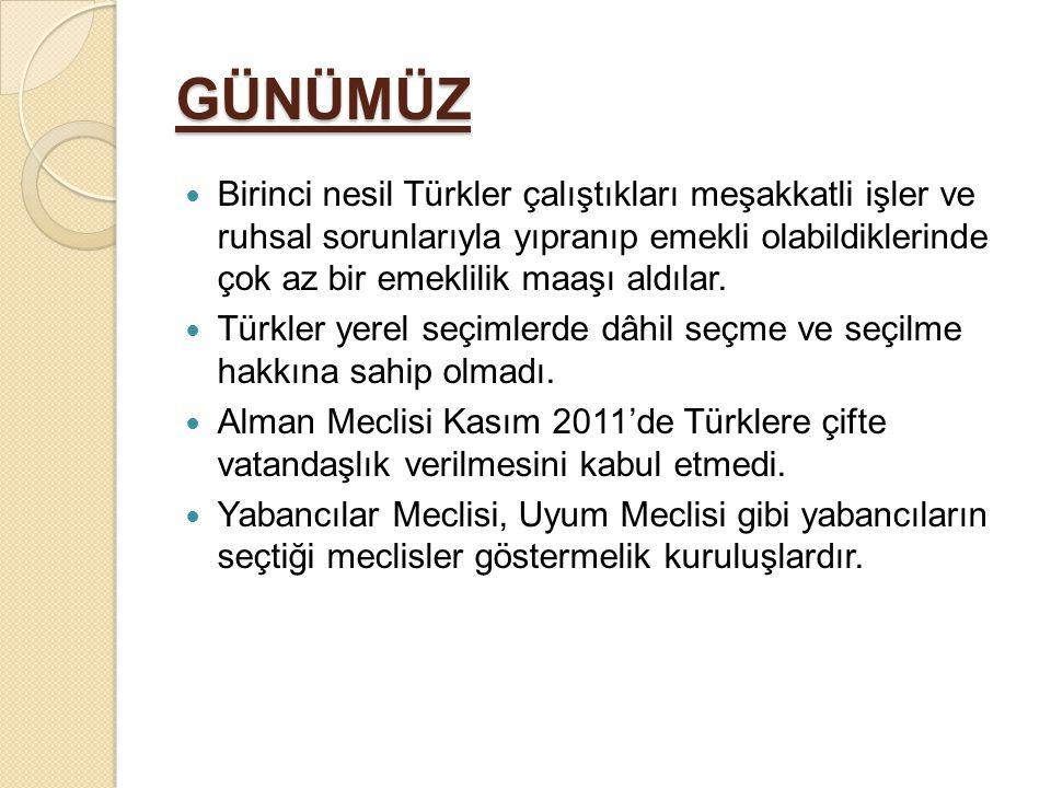 GÜNÜMÜZ  Birinci nesil Türkler çalıştıkları meşakkatli işler ve ruhsal sorunlarıyla yıpranıp emekli olabildiklerinde çok az bir emeklilik maaşı aldıl