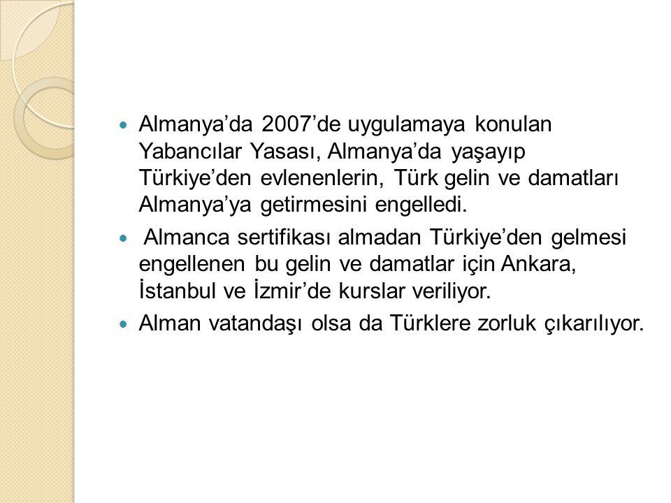  Almanya'da 2007'de uygulamaya konulan Yabancılar Yasası, Almanya'da yaşayıp Türkiye'den evlenenlerin, Türk gelin ve damatları Almanya'ya getirmesini