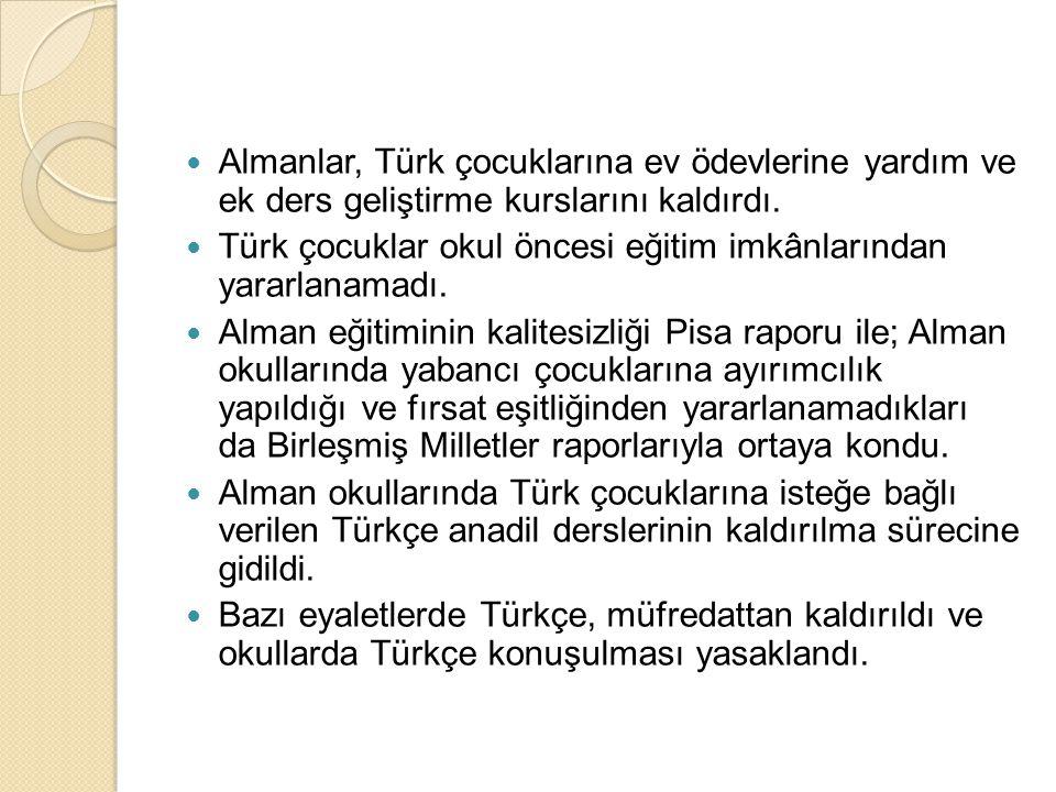  Almanlar, Türk çocuklarına ev ödevlerine yardım ve ek ders geliştirme kurslarını kaldırdı.  Türk çocuklar okul öncesi eğitim imkânlarından yararlan