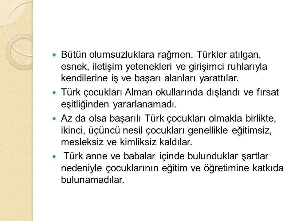  Bütün olumsuzluklara rağmen, Türkler atılgan, esnek, iletişim yetenekleri ve girişimci ruhlarıyla kendilerine iş ve başarı alanları yarattılar.  Tü