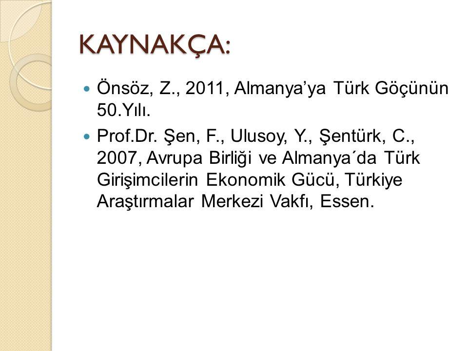 KAYNAKÇA:  Önsöz, Z., 2011, Almanya'ya Türk Göçünün 50.Yılı.  Prof.Dr. Şen, F., Ulusoy, Y., Şentürk, C., 2007, Avrupa Birliği ve Almanya´da Türk Gir