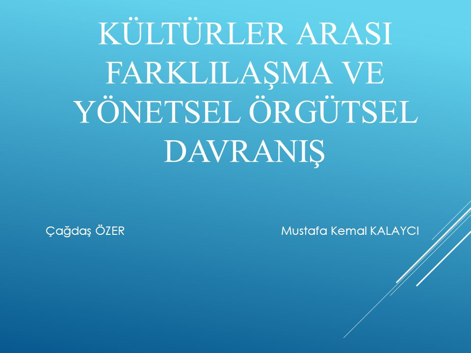KÜLTÜRLER ARASI FARKLILAŞMA VE YÖNETSEL ÖRGÜTSEL DAVRANIŞ Çağdaş ÖZER Mustafa Kemal KALAYCI