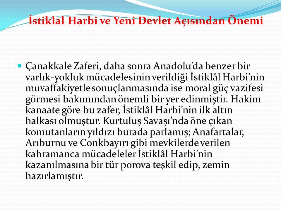  Çanakkale Zaferi, daha sonra Anadolu'da benzer bir varlık-yokluk mücadelesinin verildiği İstiklâl Harbi'nin muvaffakiyetle sonuçlanmasında ise moral