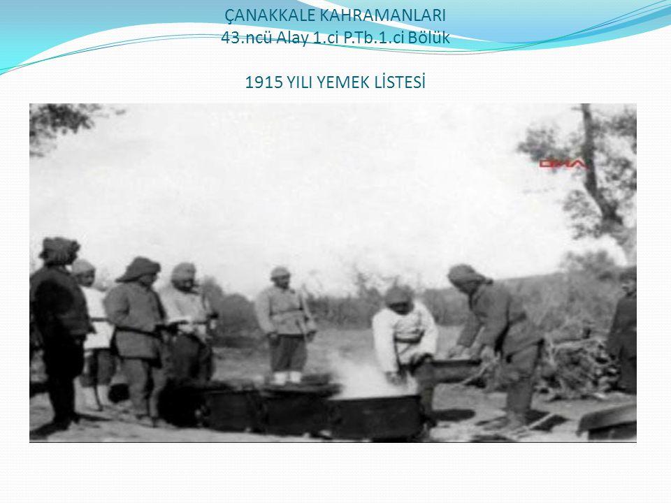 ÇANAKKALE KAHRAMANLARI 43.ncü Alay 1.ci P.Tb.1.ci Bölük 1915 YILI YEMEK LİSTESİ