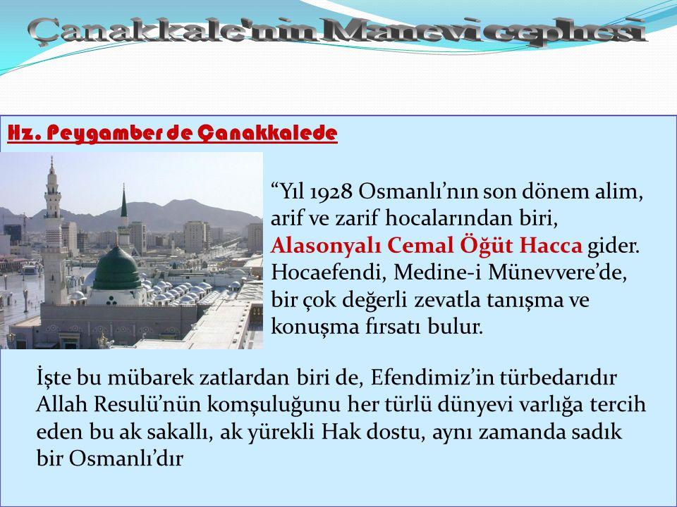 """Hz. Peygamber de Çanakkalede """"Yıl 1928 Osmanlı'nın son dönem alim, arif ve zarif hocalarından biri, Alasonyalı Cemal Öğüt Hacca gider. Hocaefendi, Med"""