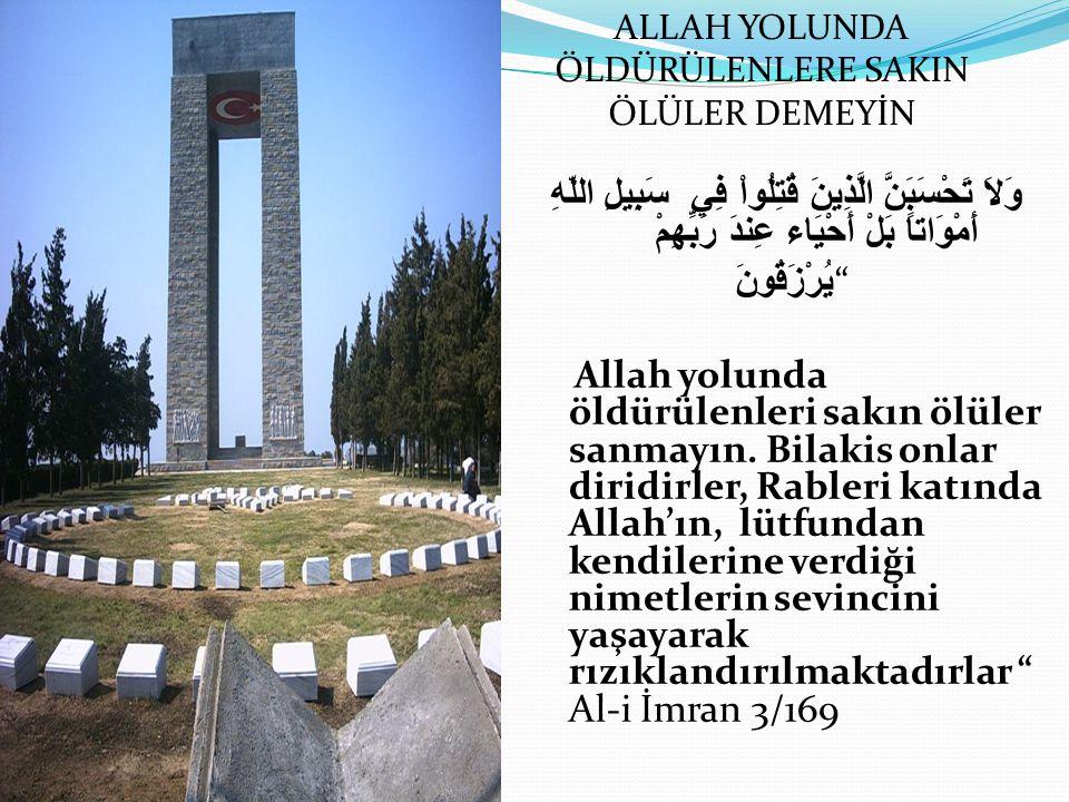 """وَلاَ تَحْسَبَنَّ الَّذِينَ قُتِلُواْ فِي سَبِيلِ اللّهِ أَمْوَاتاً بَلْ أَحْيَاء عِندَ رَبِّهِمْ يُرْزَقُونَ """" Allah yolunda öldürülenleri sakın ölül"""