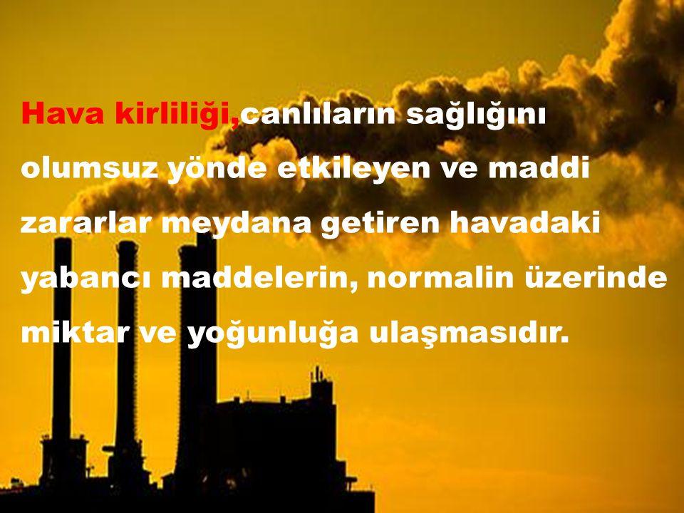 Hava kirliliği,canlıların sağlığını olumsuz yönde etkileyen ve maddi zararlar meydana getiren havadaki yabancı maddelerin, normalin üzerinde miktar ve