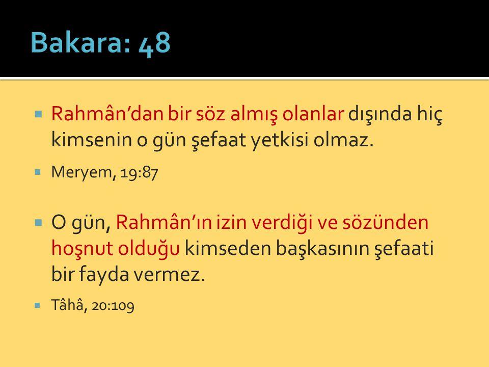  Rahmân'dan bir söz almış olanlar dışında hiç kimsenin o gün şefaat yetkisi olmaz.