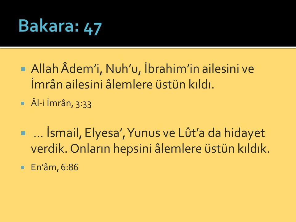  Allah Âdem'i, Nuh'u, İbrahim'in ailesini ve İmrân ailesini âlemlere üstün kıldı.
