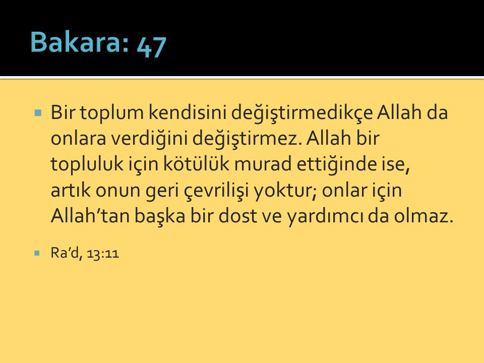  Bir toplum kendisini değiştirmedikçe Allah da onlara verdiğini değiştirmez.