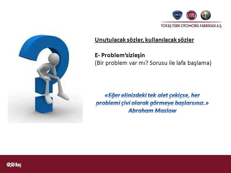 Unutulacak sözler, kullanılacak sözler E- Problem'sizleşin (Bir problem var mı? Sorusu ile lafa başlama)