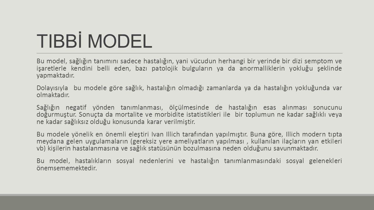 TIBBİ MODEL Bu model, sağlığın tanımını sadece hastalığın, yani vücudun herhangi bir yerinde bir dizi semptom ve işaretlerle kendini belli eden, bazı