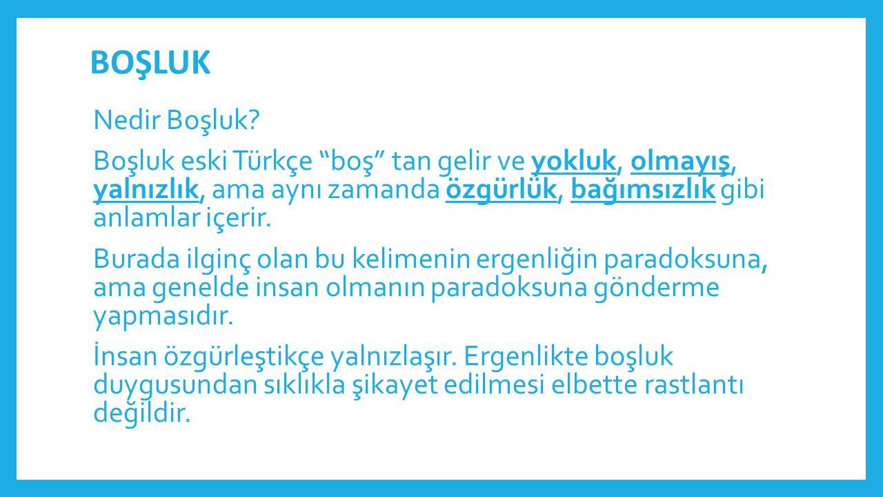 """BOŞLUK Nedir Boşluk? Boşluk eski Türkçe """"boş"""" tan gelir ve yokluk, olmayış, yalnızlık, ama aynı zamanda özgürlük, bağımsızlık gibi anlamlar içerir. Bu"""