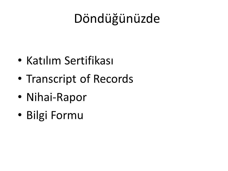 Döndüğünüzde • Katılım Sertifikası • Transcript of Records • Nihai-Rapor • Bilgi Formu