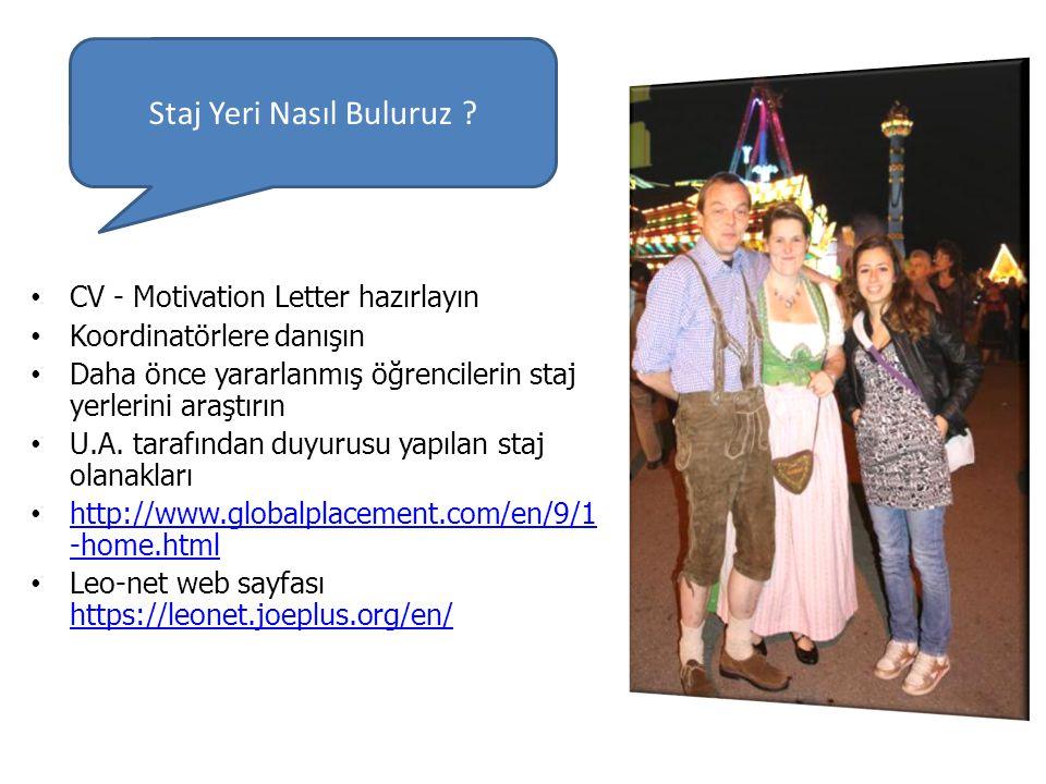 • CV - Motivation Letter hazırlayın • Koordinatörlere danışın • Daha önce yararlanmış öğrencilerin staj yerlerini araştırın • U.A. tarafından duyurusu