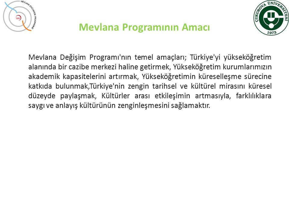 Mevlana Programının Amacı Mevlana Değişim Programı'nın temel amaçları; Türkiye'yi yükseköğretim alanında bir cazibe merkezi haline getirmek, Yükseköğr