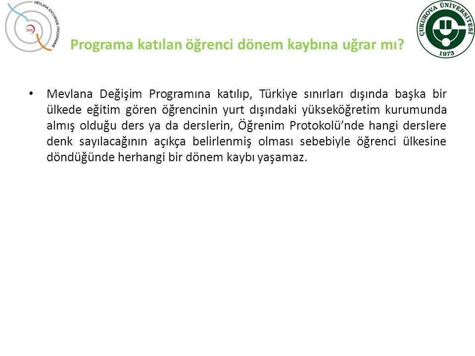 Programa katılan öğrenci dönem kaybına uğrar mı? • Mevlana Değişim Programına katılıp, Türkiye sınırları dışında başka bir ülkede eğitim gören öğrenci
