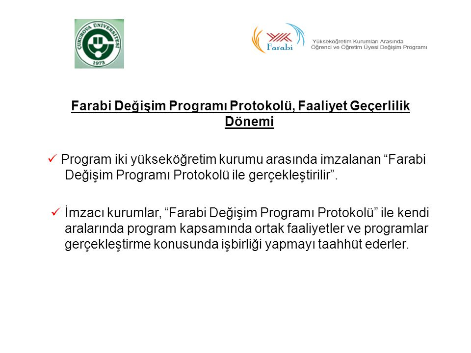 """Farabi Değişim Programı Protokolü, Faaliyet Geçerlilik Dönemi  Program iki yükseköğretim kurumu arasında imzalanan """"Farabi Değişim Programı Protokolü"""
