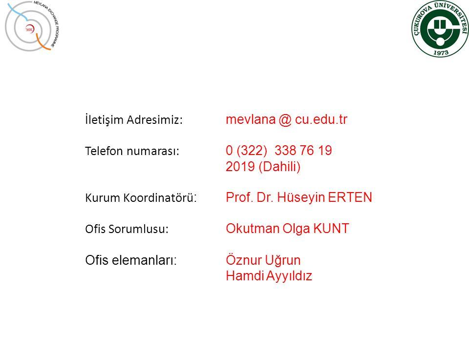 İletişim Adresimiz: mevlana @ cu.edu.tr Telefon numarası: 0 (322) 338 76 19 2019 (Dahili) Kurum Koordinatörü : Prof. Dr. Hüseyin ERTEN Ofis Sorumlusu: