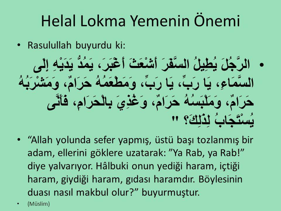 Helal Lokma Yemenin Önemi • Rasulullah buyurdu ki: • الرَّجُلَ يُطِيلُ السَّفَرَ أَشْعَثَ أَغْبَرَ، يَمُدُّ يَدَيْهِ إِلَى السَّمَاءِ، يَا رَبِّ، يَا