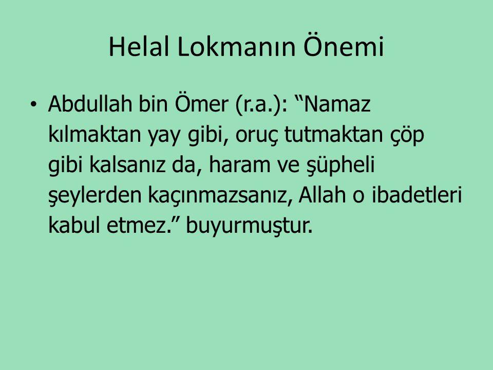 """Helal Lokmanın Önemi • Abdullah bin Ömer (r.a.): """"Namaz kılmaktan yay gibi, oruç tutmaktan çöp gibi kalsanız da, haram ve şüpheli şeylerden kaçınmazsa"""