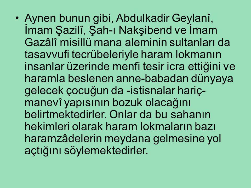 •Aynen bunun gibi, Abdulkadir Geylanî, İmam Şazilî, Şah-ı Nakşibend ve İmam Gazâlî misillü mana aleminin sultanları da tasavvufi tecrübeleriyle haram