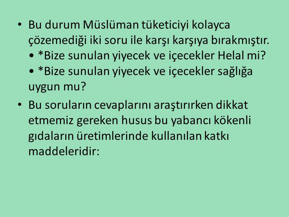 • Bu durum Müslüman tüketiciyi kolayca çözemediği iki soru ile karşı karşıya bırakmıştır. • *Bize sunulan yiyecek ve içecekler Helal mi? • *Bize sunul
