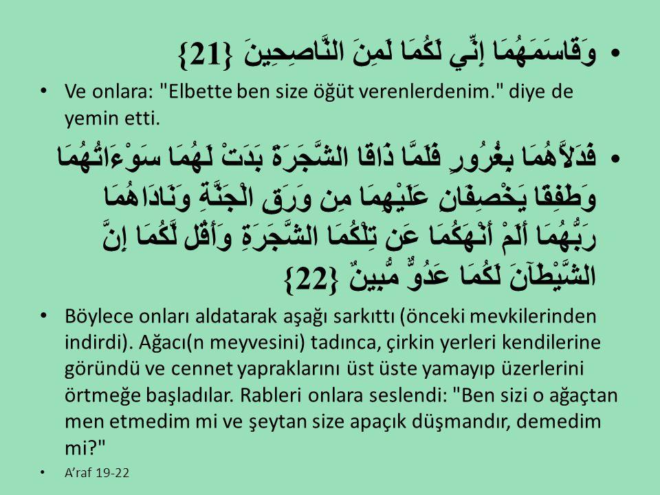 •وَقَاسَمَهُمَا إِنِّي لَكُمَا لَمِنَ النَّاصِحِينَ {21} • Ve onlara: