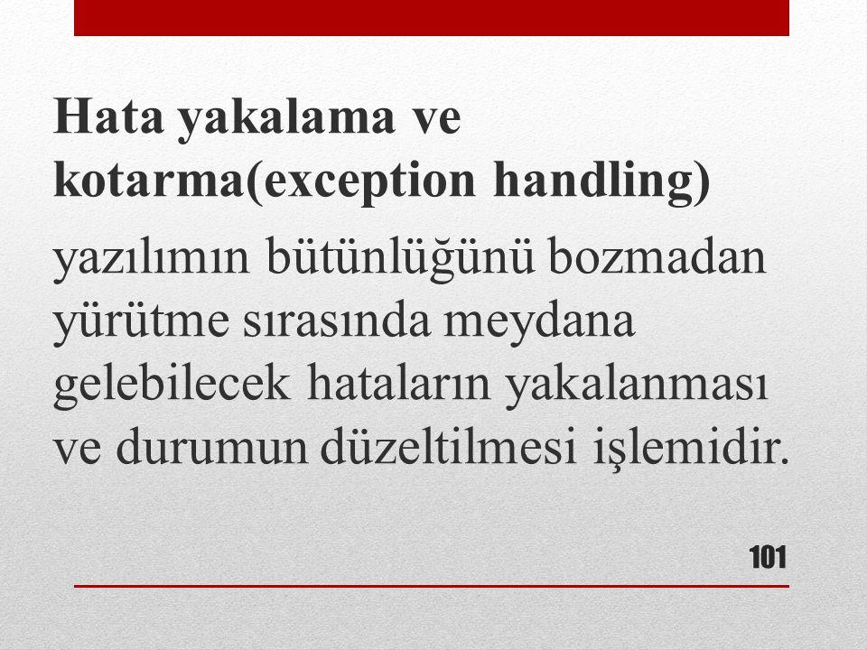 Hata yakalama ve kotarma(exception handling) yazılımın bütünlüğünü bozmadan yürütme sırasında meydana gelebilecek hataların yakalanması ve durumun düz