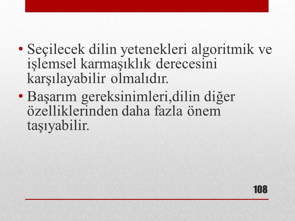 • Seçilecek dilin yetenekleri algoritmik ve işlemsel karmaşıklık derecesini karşılayabilir olmalıdır. • Başarım gereksinimleri,dilin diğer özellikleri