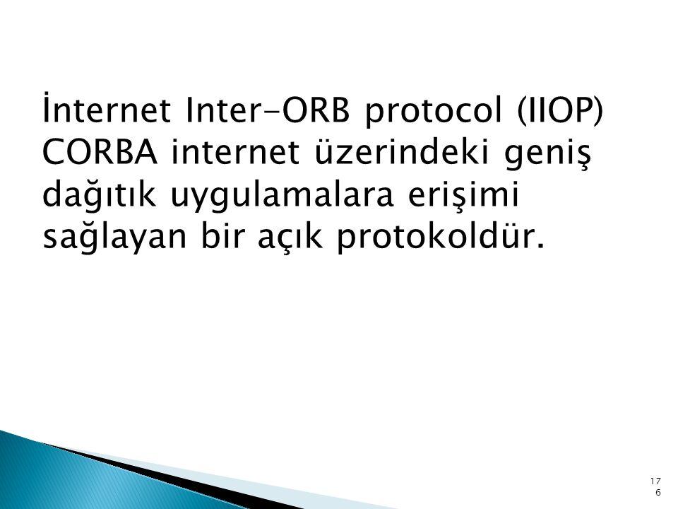 İnternet Inter-ORB protocol (IIOP) CORBA internet üzerindeki geniş dağıtık uygulamalara erişimi sağlayan bir açık protokoldür. 176