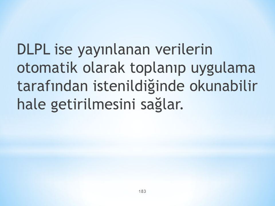 DLPL ise yayınlanan verilerin otomatik olarak toplanıp uygulama tarafından istenildiğinde okunabilir hale getirilmesini sağlar. 183