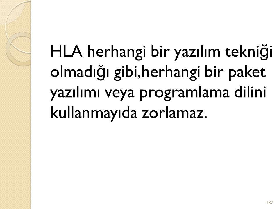 HLA herhangi bir yazılım tekni ğ i olmadı ğ ı gibi,herhangi bir paket yazılımı veya programlama dilini kullanmayıda zorlamaz. 187