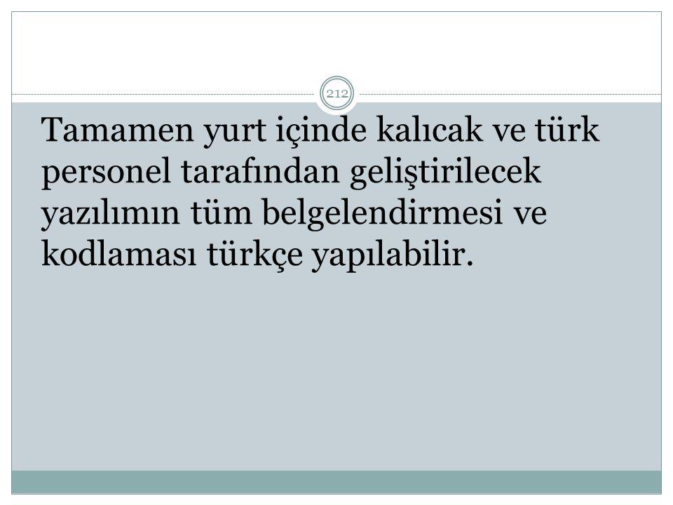 Tamamen yurt içinde kalıcak ve türk personel tarafından geliştirilecek yazılımın tüm belgelendirmesi ve kodlaması türkçe yapılabilir. 212