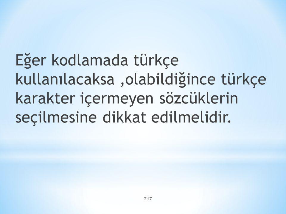 Eğer kodlamada türkçe kullanılacaksa,olabildiğince türkçe karakter içermeyen sözcüklerin seçilmesine dikkat edilmelidir. 217