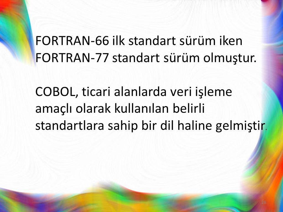 FORTRAN-66 ilk standart sürüm iken FORTRAN-77 standart sürüm olmuştur. COBOL, ticari alanlarda veri işleme amaçlı olarak kullanılan belirli standartla