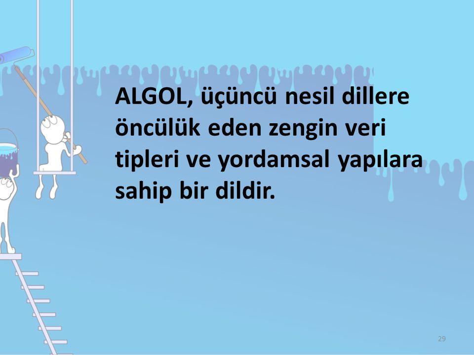 ALGOL, üçüncü nesil dillere öncülük eden zengin veri tipleri ve yordamsal yapılara sahip bir dildir. 29