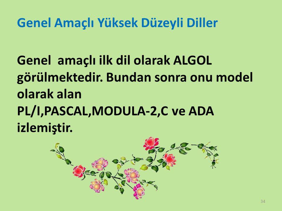 Genel Amaçlı Yüksek Düzeyli Diller Genel amaçlı ilk dil olarak ALGOL görülmektedir. Bundan sonra onu model olarak alan PL/I,PASCAL,MODULA-2,C ve ADA i